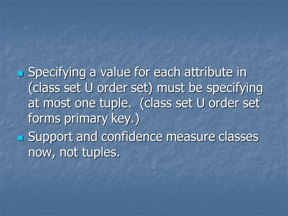 Specifying a value for each attribute in (class set U order set) must be specifying at most one tuple.