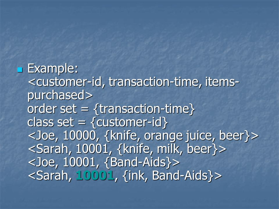 Example: order set = {transaction-time} class set = {customer-id} Example: order set = {transaction-time} class set = {customer-id}