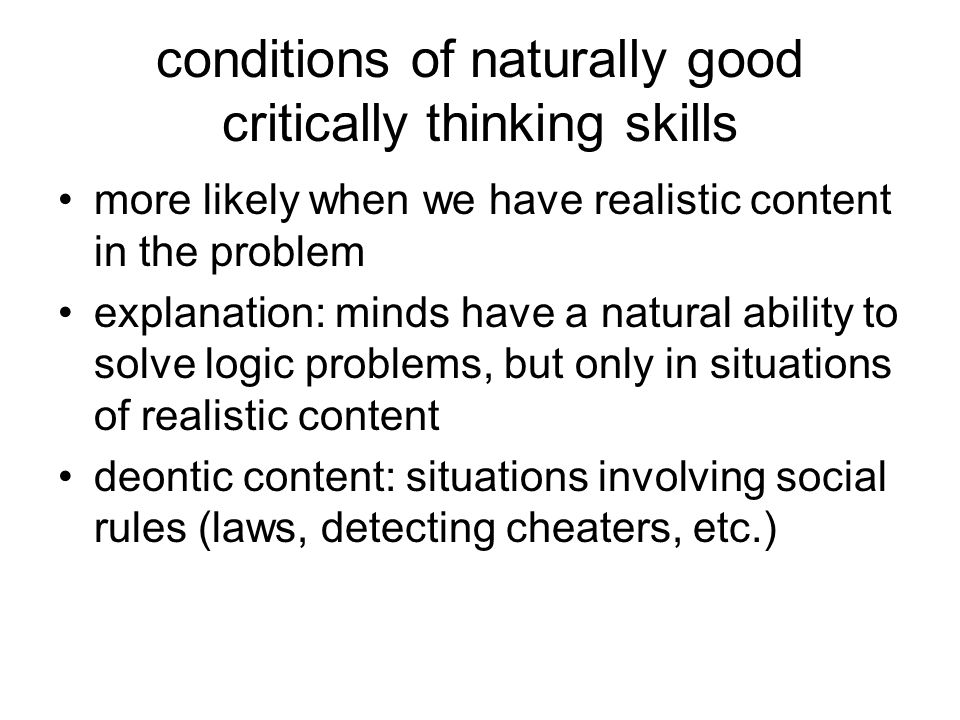 conditions of naturally good critically thinking skills more likely when we have realistic content in the problem explanation: minds have a natural ab
