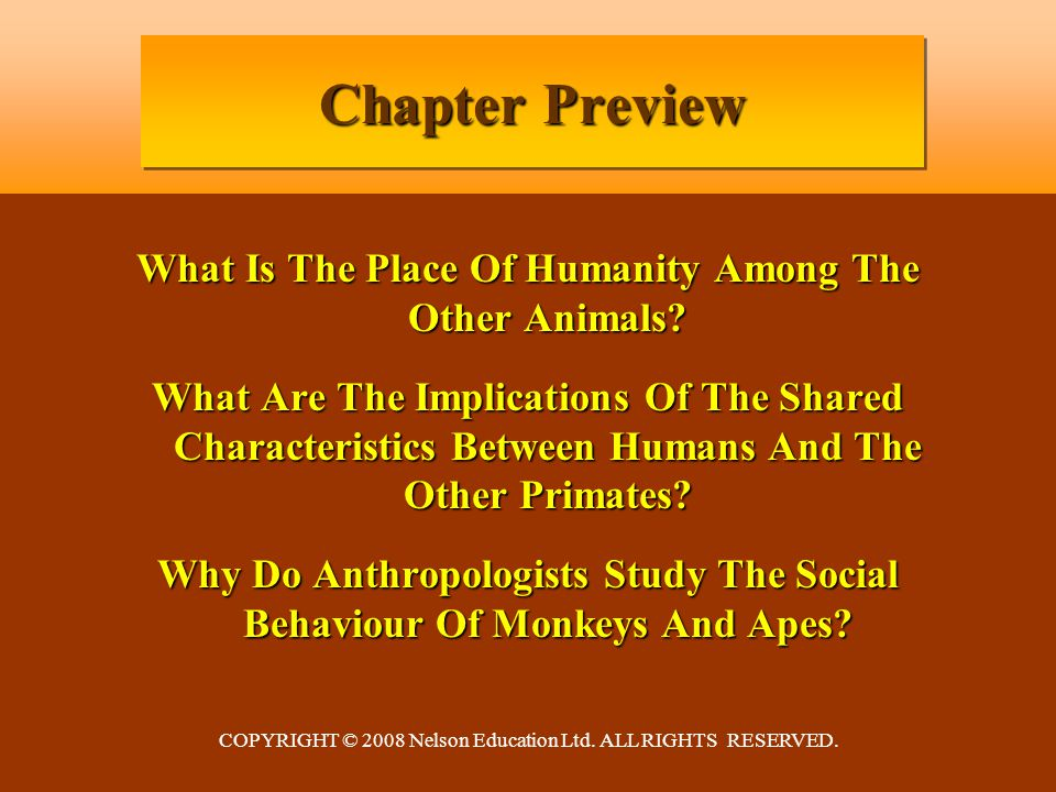 COPYRIGHT © 2008 Nelson Education Ltd. ALL RIGHTS RESERVED. Chapter Preview What Is The Place Of Humanity Among The Other Animals? What Are The Implic