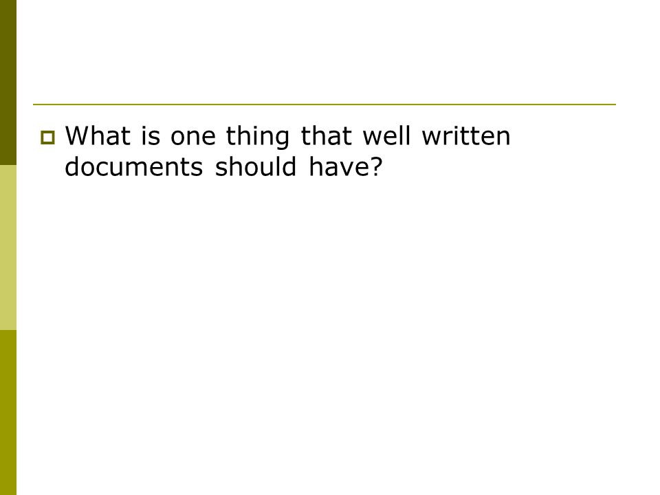  What is one thing that well written documents should have