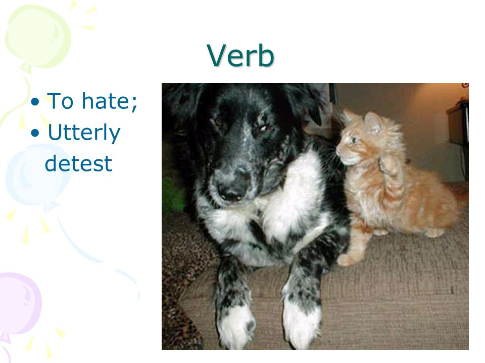 Verb To hate; Utterly detest