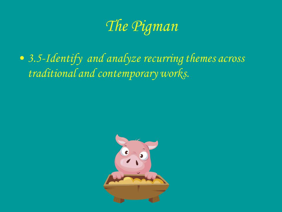 The Pigman By Paul Zindel -Taylor Brown -Jessica Barrios -Elvin Reyes -Hector Perez S t a n d a r d 3. 2 3. 3 3. 4 3. 5