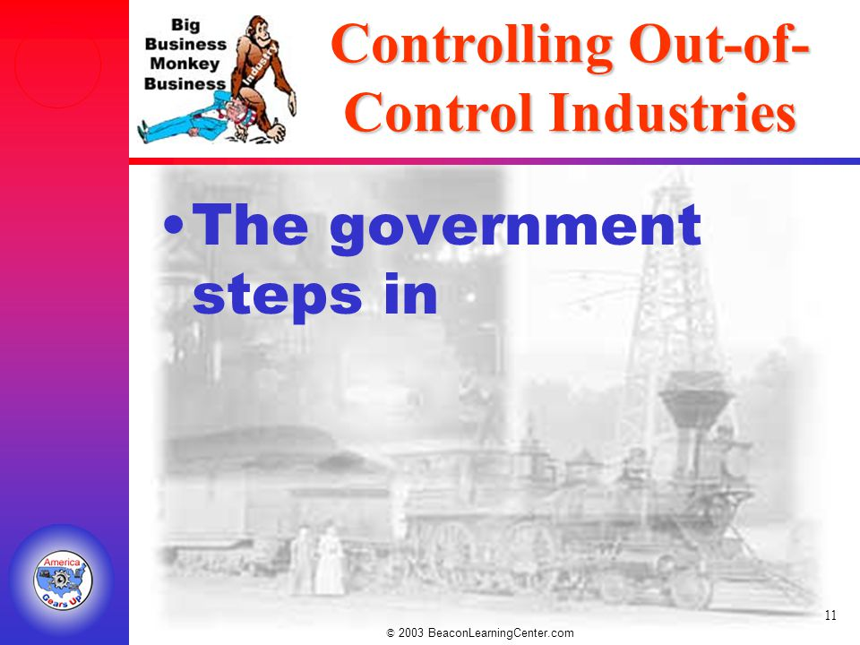 © 2003 BeaconLearningCenter.com 11 Controlling Out-of- Control Industries The government steps in