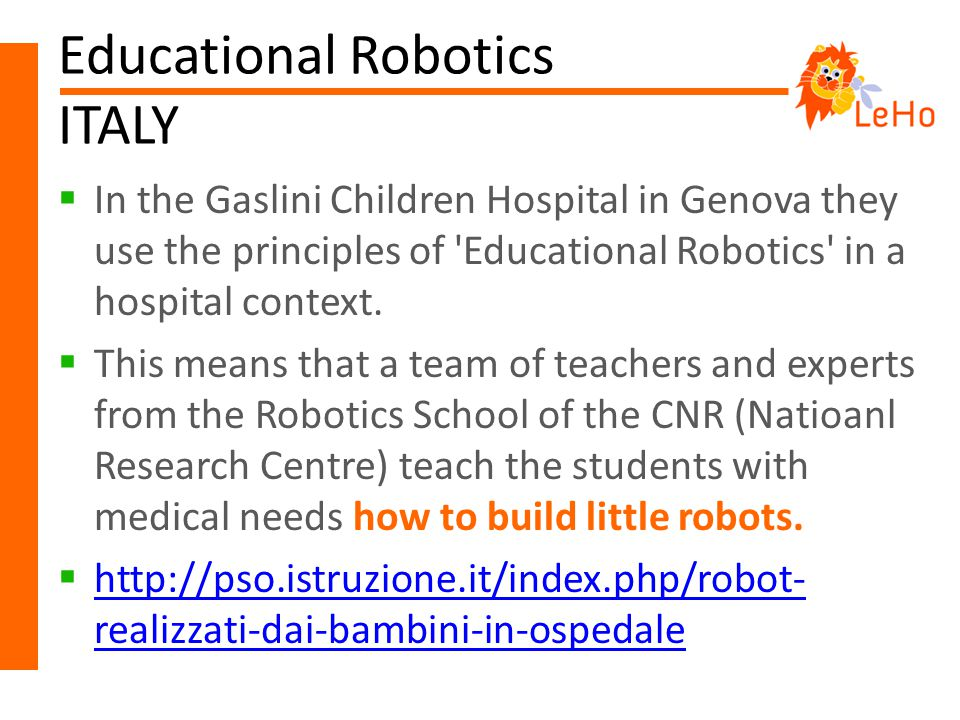 Educational Robotics ITALY  In the Gaslini Children Hospital in Genova they use the principles of Educational Robotics in a hospital context.