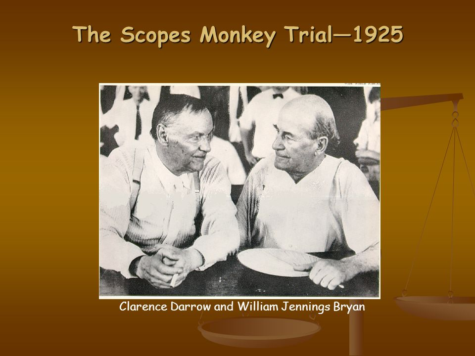The Scopes Monkey Trial—1925 Clarence Darrow and William Jennings Bryan