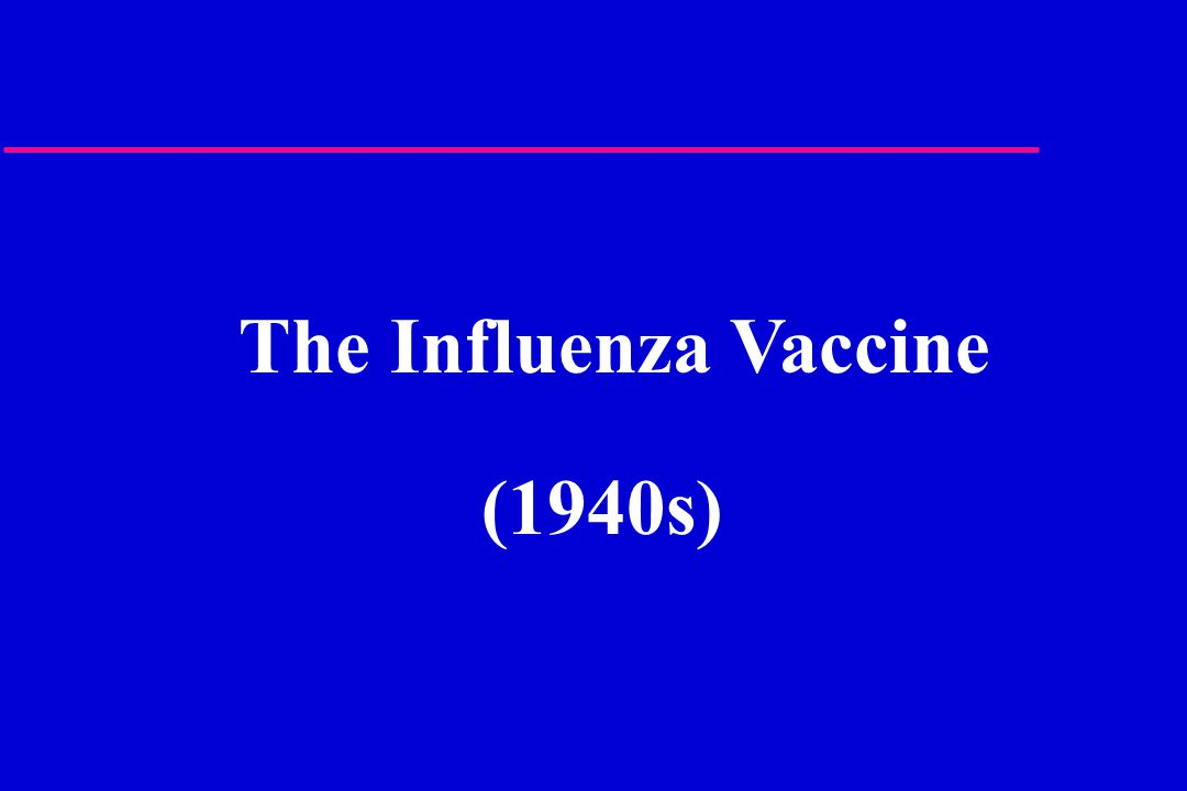 The Influenza Vaccine (1940s)
