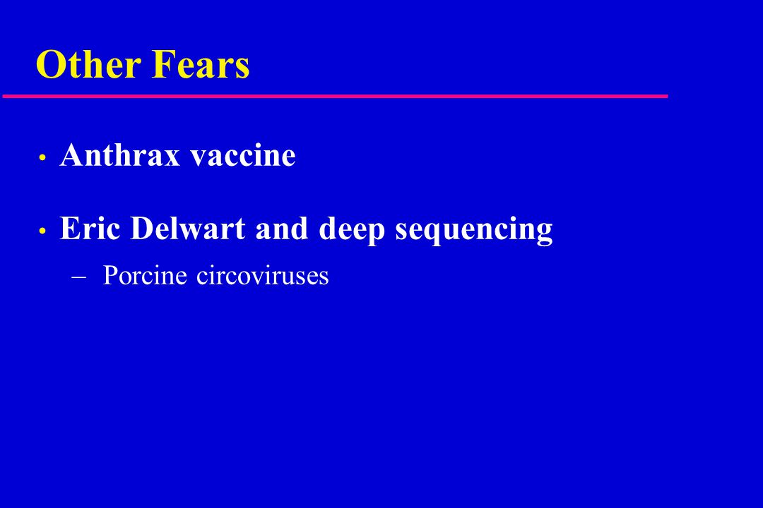 Other Fears Anthrax vaccine Eric Delwart and deep sequencing – Porcine circoviruses