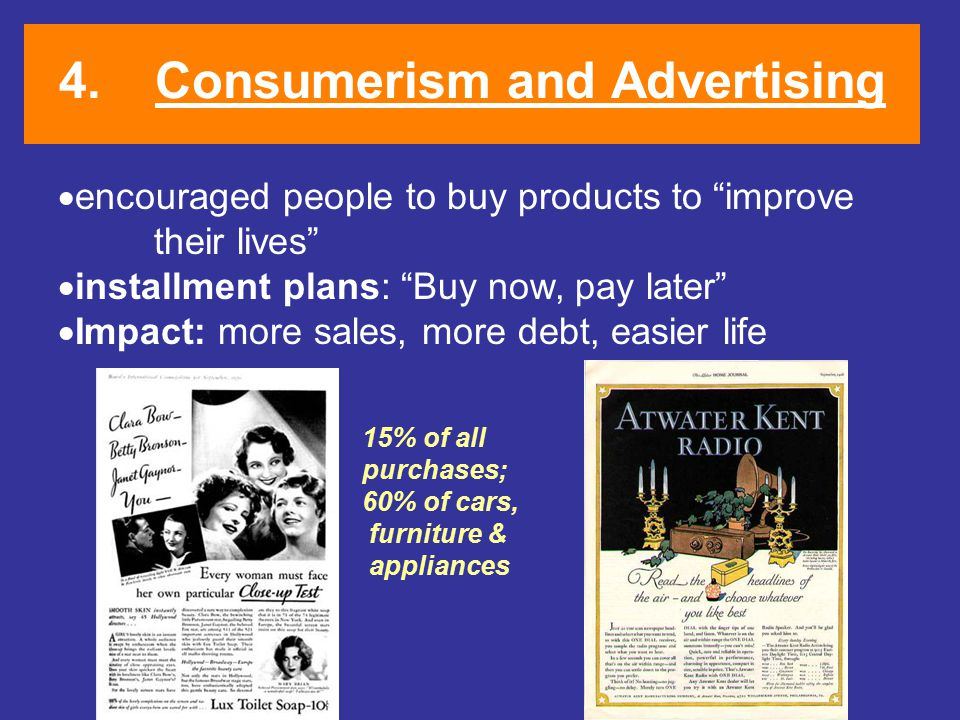 """4.Consumerism and Advertising  encouraged people to buy products to """"improve their lives""""  installment plans: """"Buy now, pay later""""  Impact: more sa"""