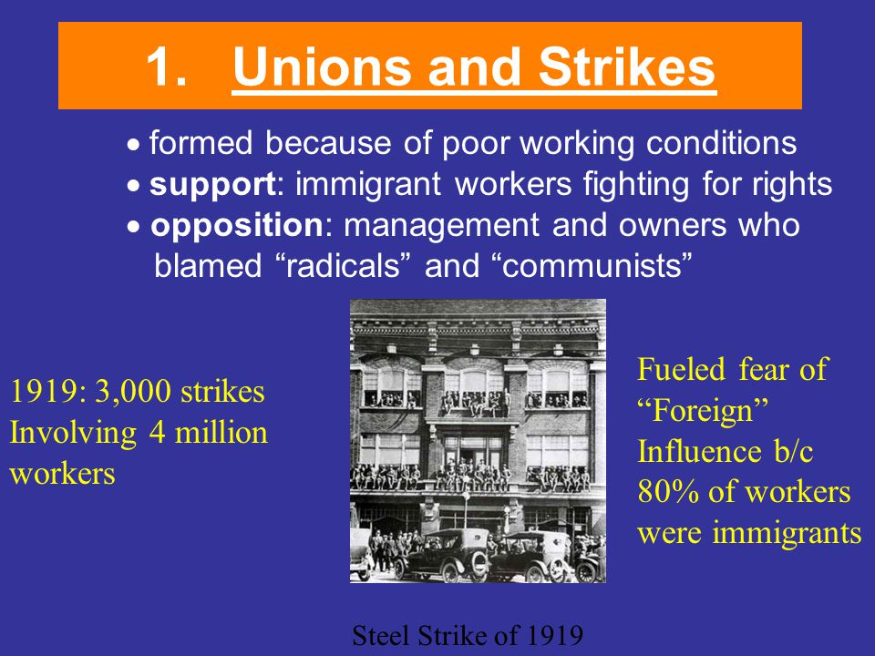 1.Unions and Strikes  formed because of poor working conditions  support: immigrant workers fighting for rights  opposition: management and owner