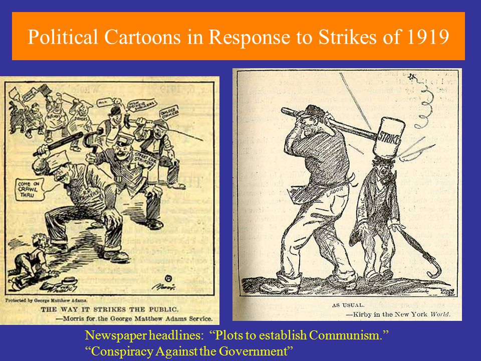 Political Cartoons in Response to Strikes of 1919 Newspaper headlines: Plots to establish Communism. Conspiracy Against the Government