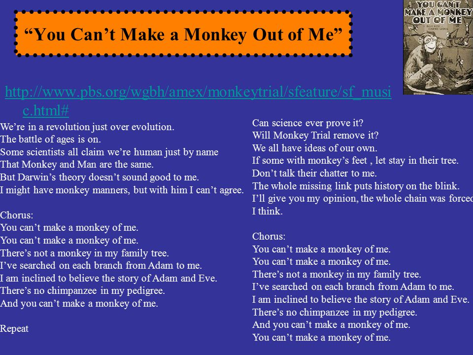 You Can't Make a Monkey Out of Me http://www.pbs.org/wgbh/amex/monkeytrial/sfeature/sf_musi c.html# We're in a revolution just over evolution.