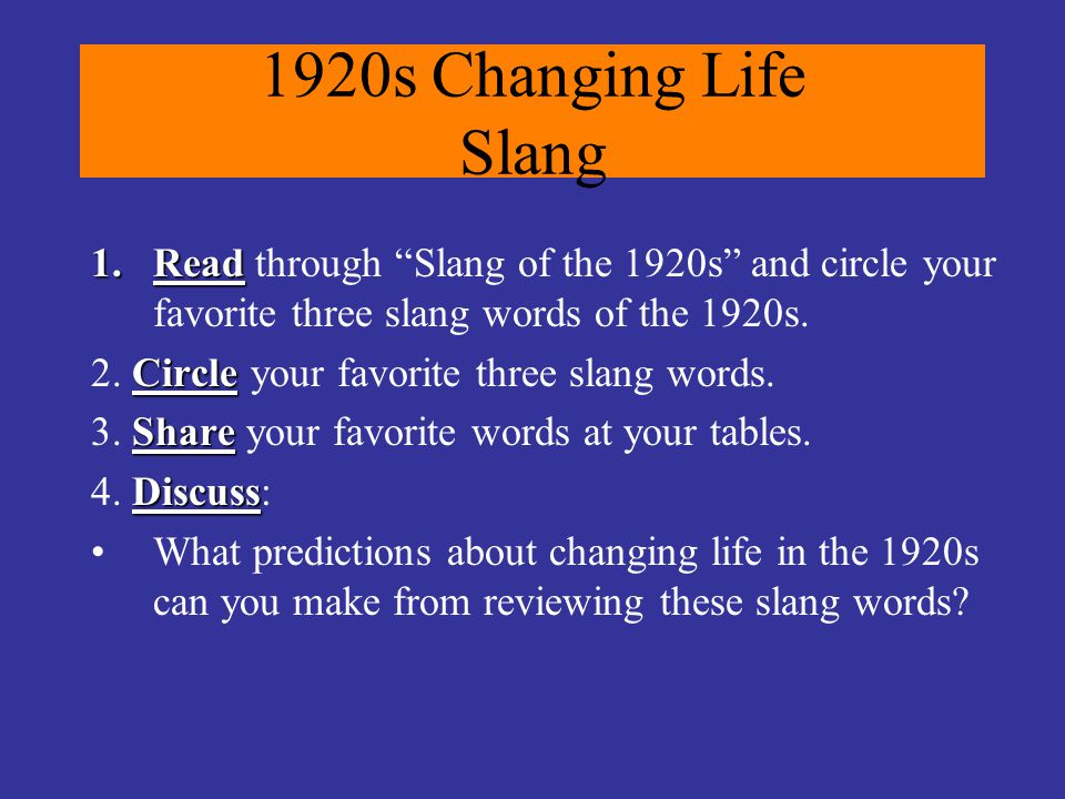 1920s Changing Life Slang 1.Read 1.Read through Slang of the 1920s and circle your favorite three slang words of the 1920s.