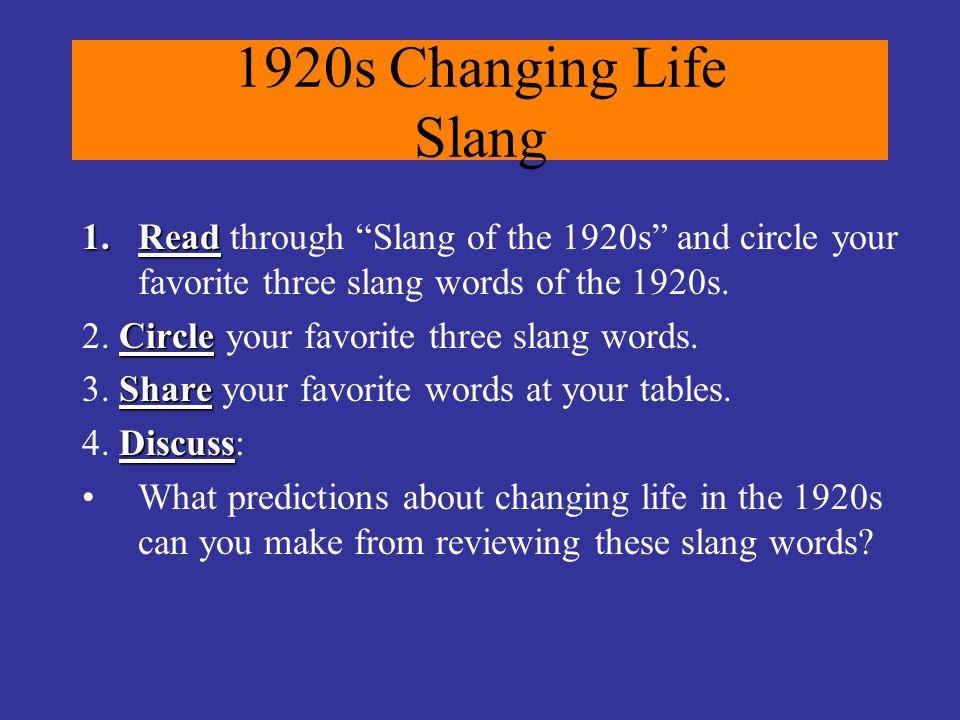 "1920s Changing Life Slang 1.Read 1.Read through ""Slang of the 1920s"" and circle your favorite three slang words of the 1920s. Circle 2. Circle your fa"