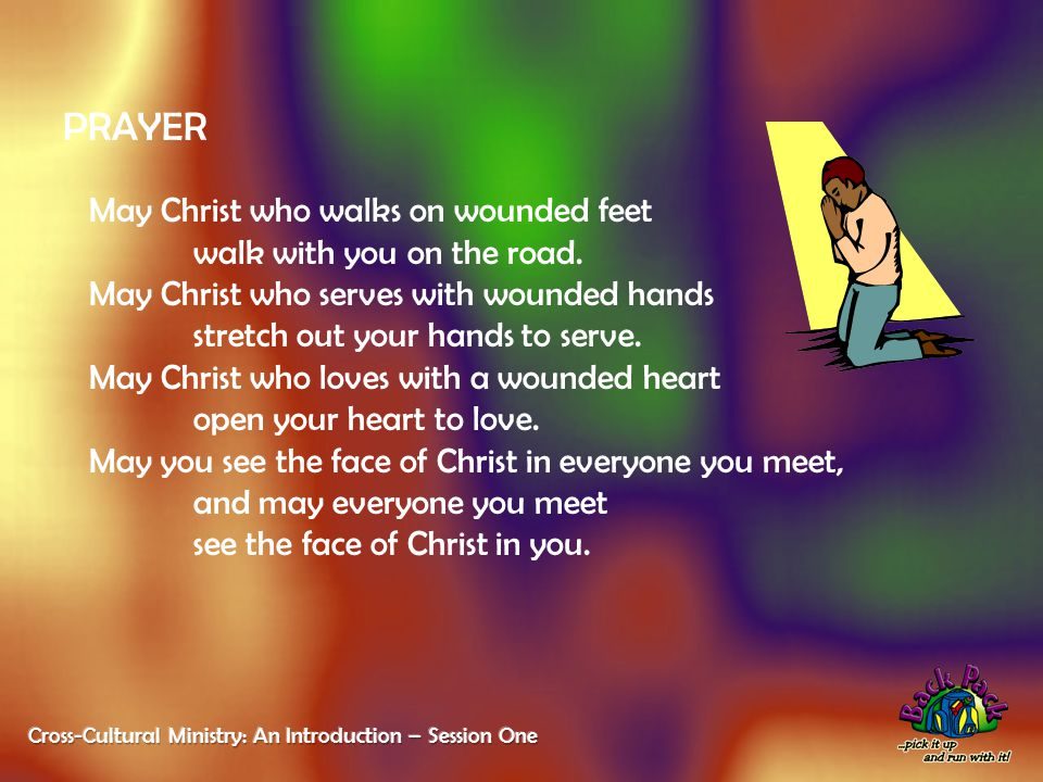 PRAYER May Christ who walks on wounded feet walk with you on the road.