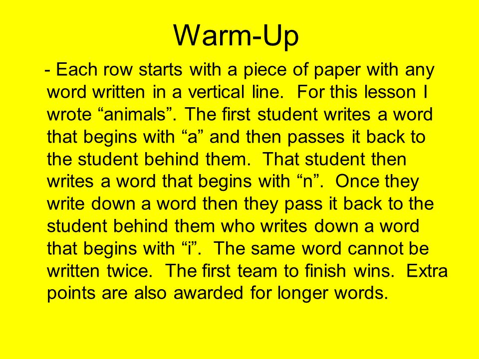 "Warm-Up - Each row starts with a piece of paper with any word written in a vertical line. For this lesson I wrote ""animals"". The first student writes"