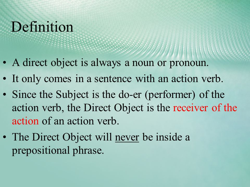 Definition A direct object is always a noun or pronoun.