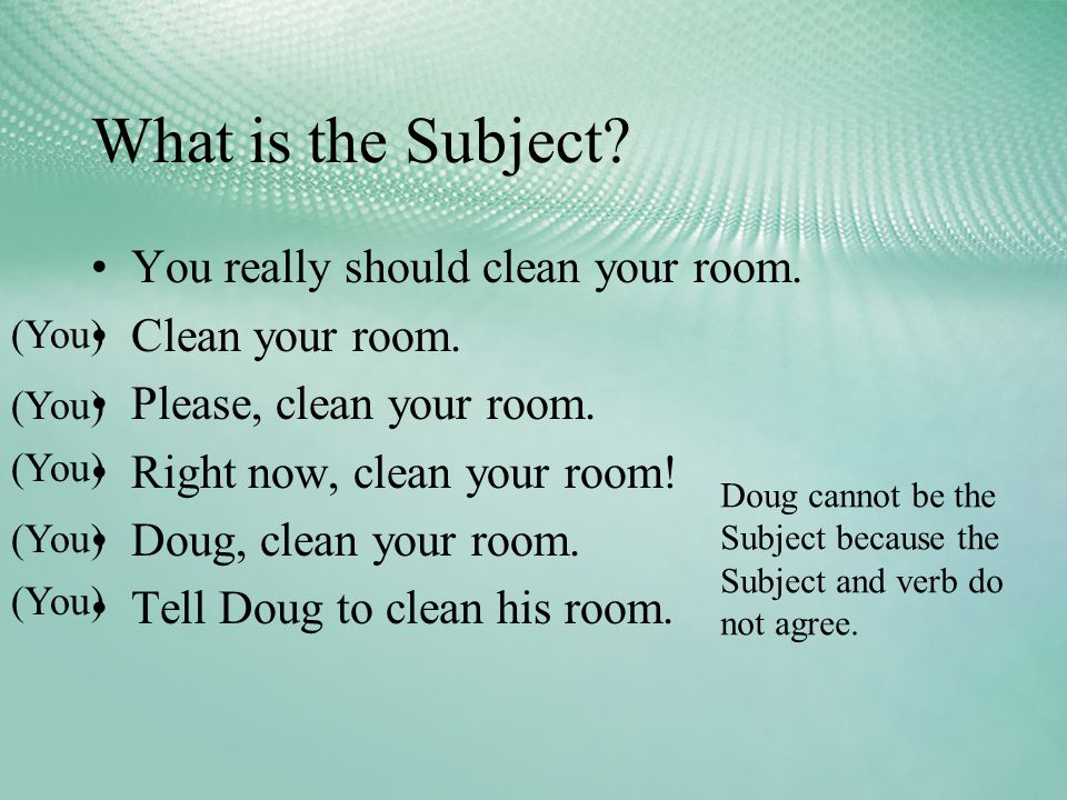 What is the Subject. You really should clean your room.
