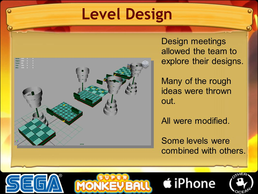Design meetings allowed the team to explore their designs. Many of the rough ideas were thrown out. All were modified. Some levels were combined with