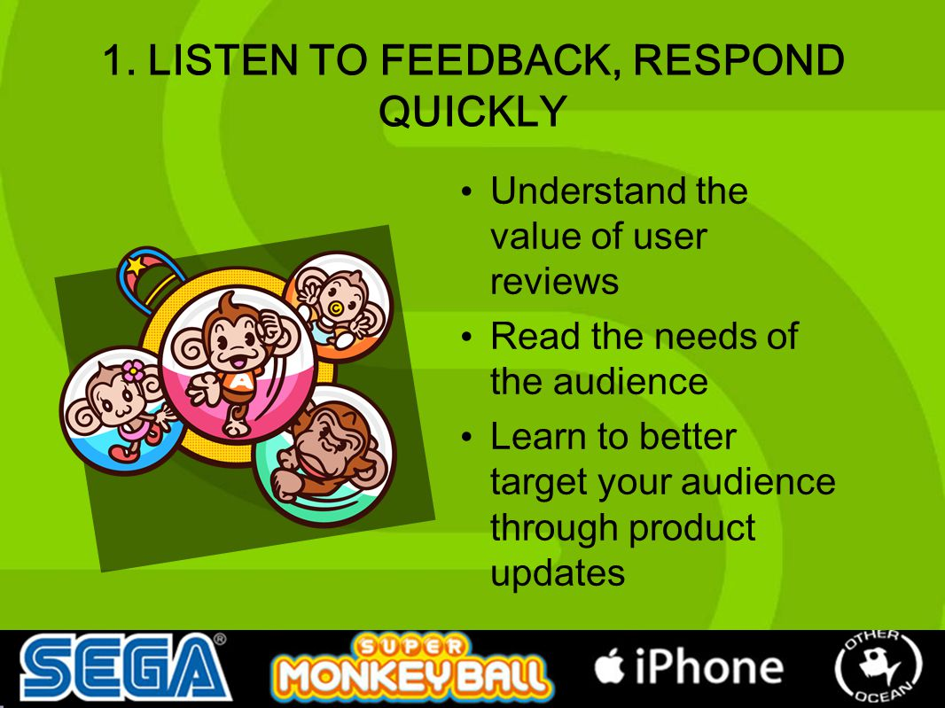 1. LISTEN TO FEEDBACK, RESPOND QUICKLY Understand the value of user reviews Read the needs of the audience Learn to better target your audience throug