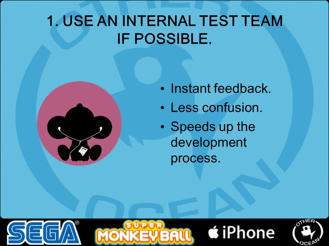 1. USE AN INTERNAL TEST TEAM IF POSSIBLE. Instant feedback.