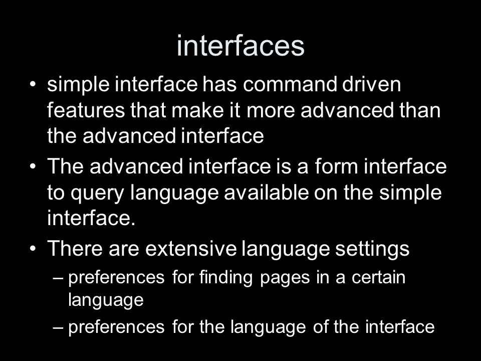 interfaces simple interface has command driven features that make it more advanced than the advanced interface The advanced interface is a form interface to query language available on the simple interface.