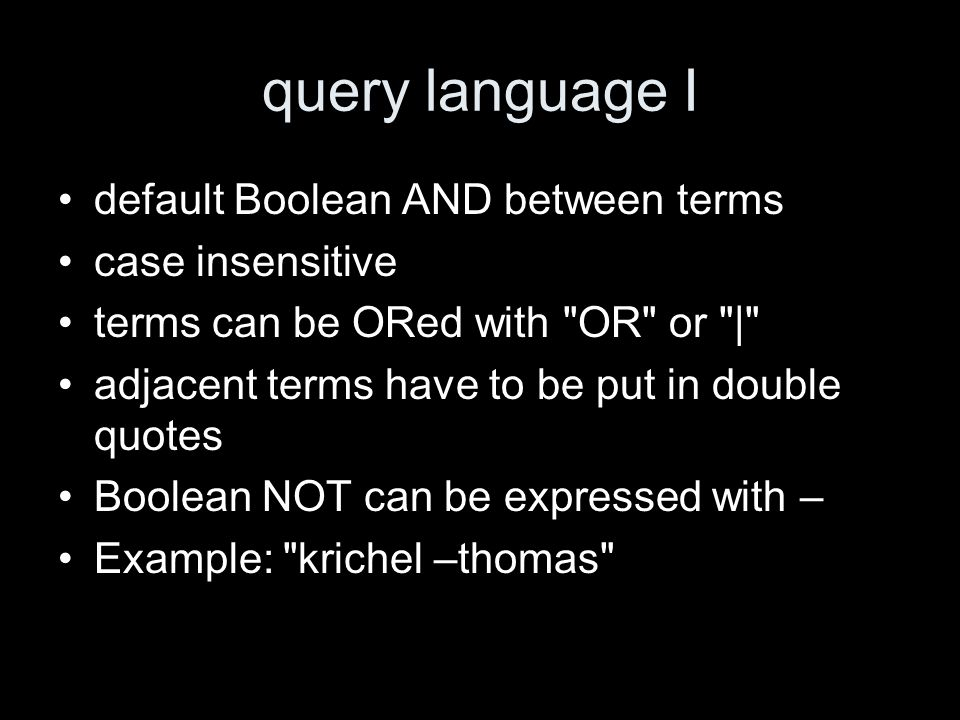query language I default Boolean AND between terms case insensitive terms can be ORed with