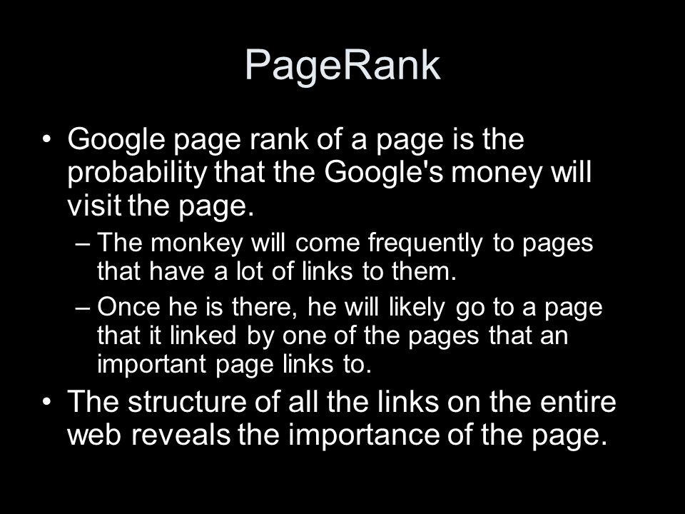 PageRank Google page rank of a page is the probability that the Google s money will visit the page.