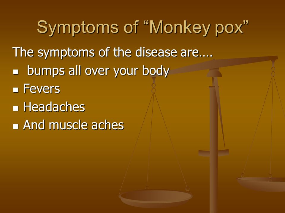 Symptoms of Monkey pox The symptoms of the disease are….