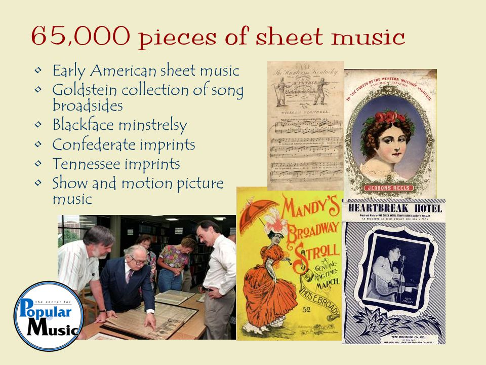 Early American sheet music Goldstein collection of song broadsides Blackface minstrelsy Confederate imprints Tennessee imprints Show and motion picture music 65,000 pieces of sheet music