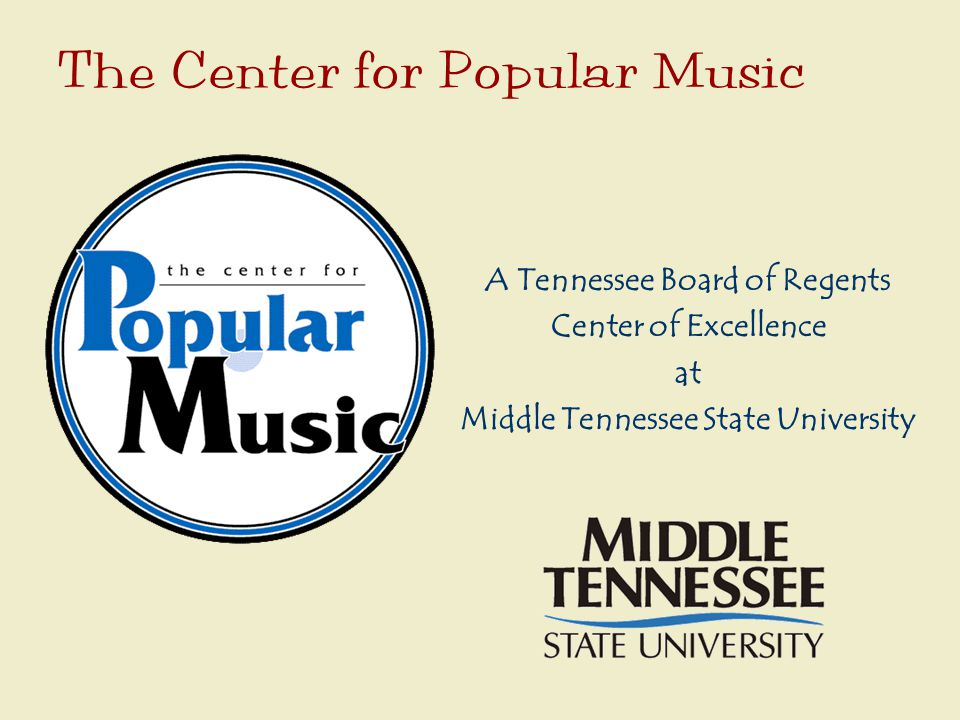 The Center for Popular Music A Tennessee Board of Regents Center of Excellence at Middle Tennessee State University