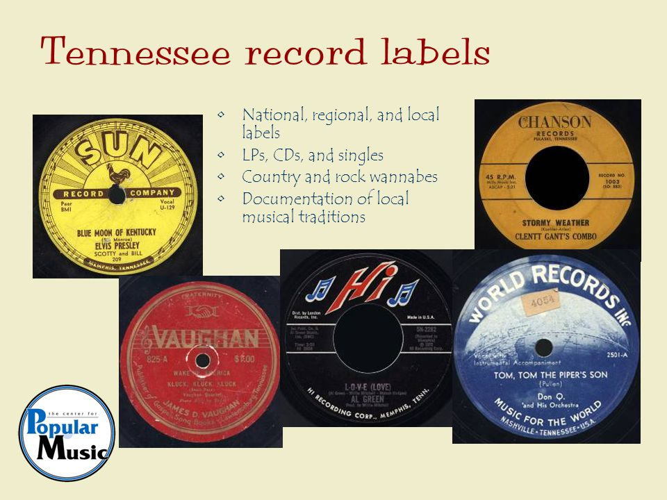 National, regional, and local labels LPs, CDs, and singles Country and rock wannabes Documentation of local musical traditions Tennessee record labels