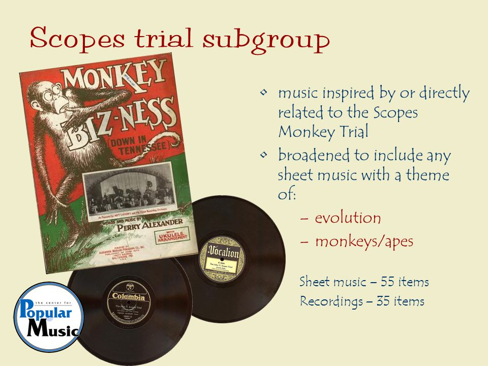 music inspired by or directly related to the Scopes Monkey Trial broadened to include any sheet music with a theme of: –evolution –monkeys/apes Sheet music – 55 items Recordings – 35 items Scopes trial subgroup