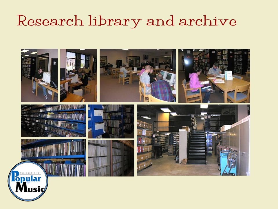 Open to all researchers Reading Room hours –Monday-Friday, 9:00-4:00 Phone –615-898-2449 Appointments –not needed –advisable at times Non-circulating collections Reproduction –copyright –condition Access and use Website: http://popmusic.mtsu.edu/http://popmusic.mtsu.edu/