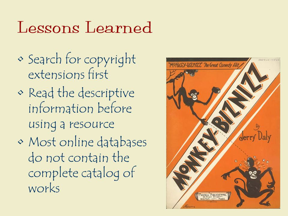 Lessons Learned Search for copyright extensions first Read the descriptive information before using a resource Most online databases do not contain the complete catalog of works