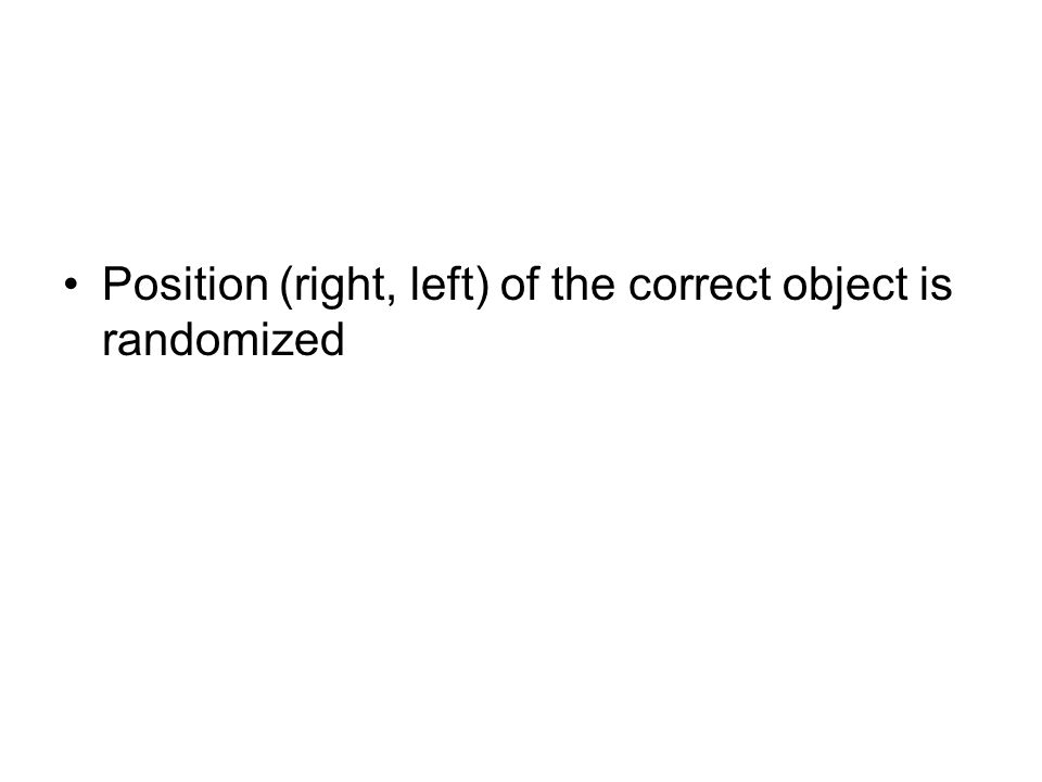 Position (right, left) of the correct object is randomized