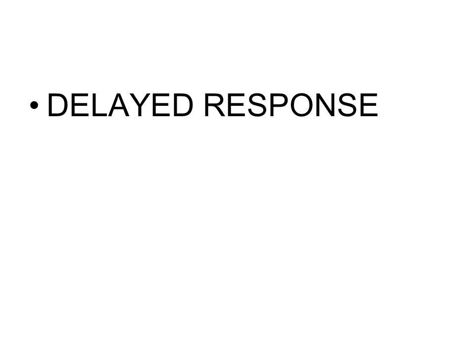 DELAYED RESPONSE