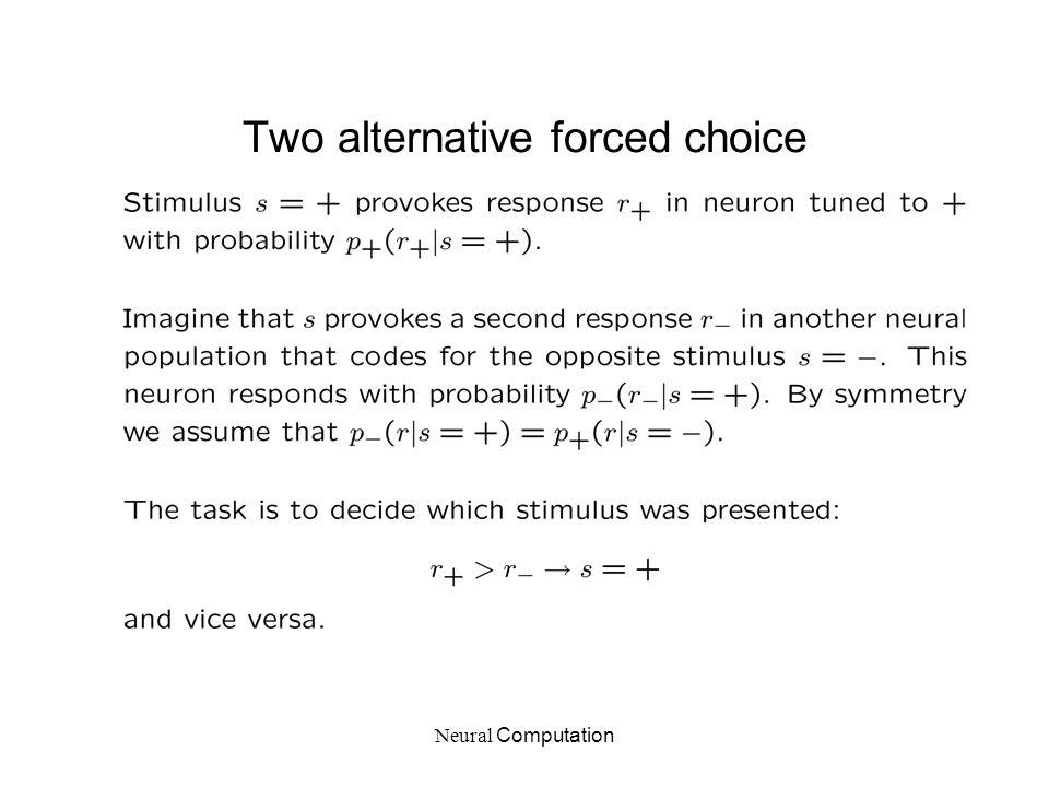 Neural Computation Two alternative forced choice