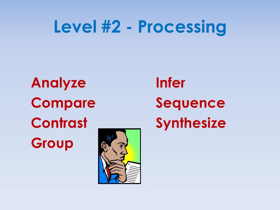 Level #2 - Processing Analyze Compare Contrast Group Infer Sequence Synthesize