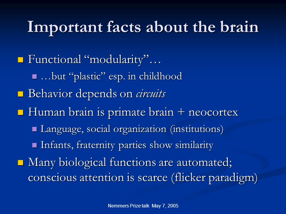 Nemmers Prize talk May 7, 2005 Important facts about the brain Functional modularity … Functional modularity … …but plastic esp.