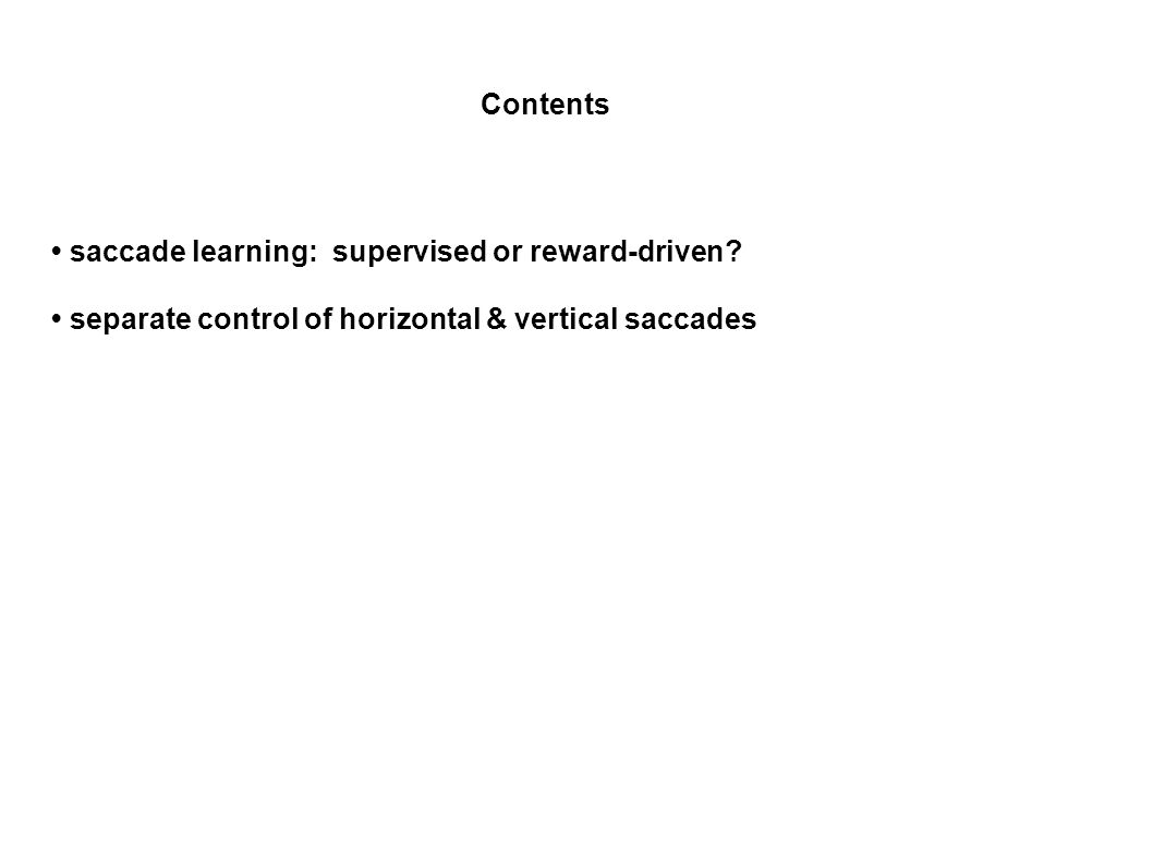 Contents saccade learning: supervised or reward-driven.