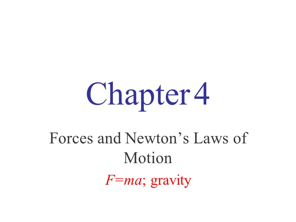 Chapter 4 Forces and Newton's Laws of Motion F=ma; gravity