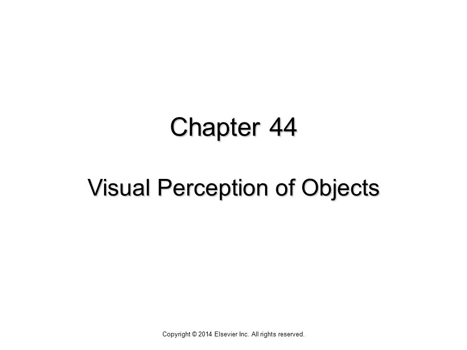 Chapter 44 Visual Perception of Objects Copyright © 2014 Elsevier Inc. All rights reserved.