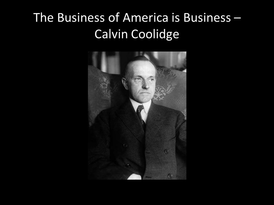 The Business of America is Business – Calvin Coolidge
