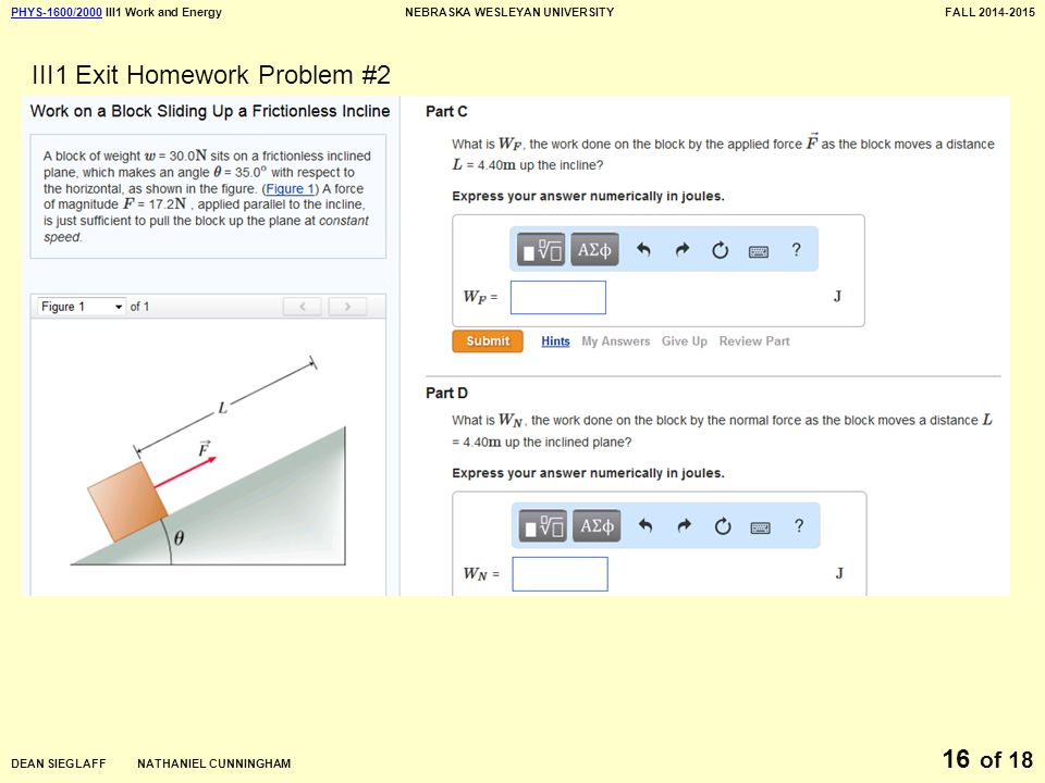 PHYS-1600/2000PHYS-1600/2000 III1 Work and EnergyNEBRASKA WESLEYAN UNIVERSITYFALL 2014-2015 DEAN SIEGLAFF NATHANIEL CUNNINGHAM of 18 16 III1 Exit Homework Problem #2