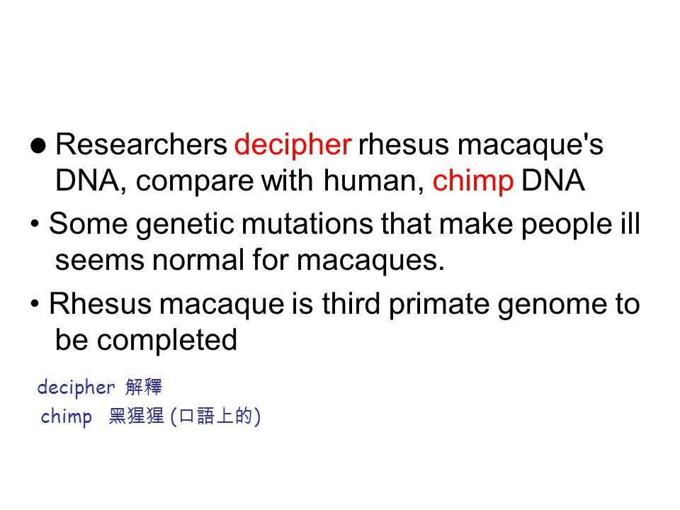 Researchers decipher rhesus macaque s DNA, compare with human, chimp DNA Some genetic mutations that make people ill seems normal for macaques.