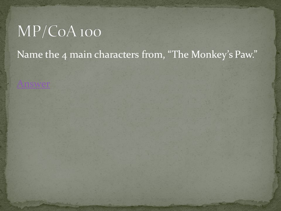 Name the 4 main characters from, The Monkey's Paw. Answer