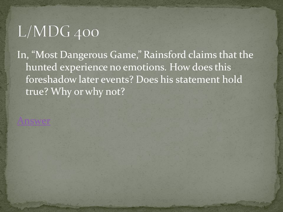 In, Most Dangerous Game, Rainsford claims that the hunted experience no emotions.
