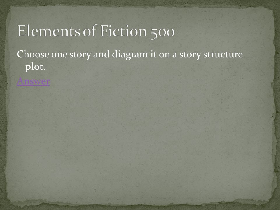 Choose one story and diagram it on a story structure plot. Answer