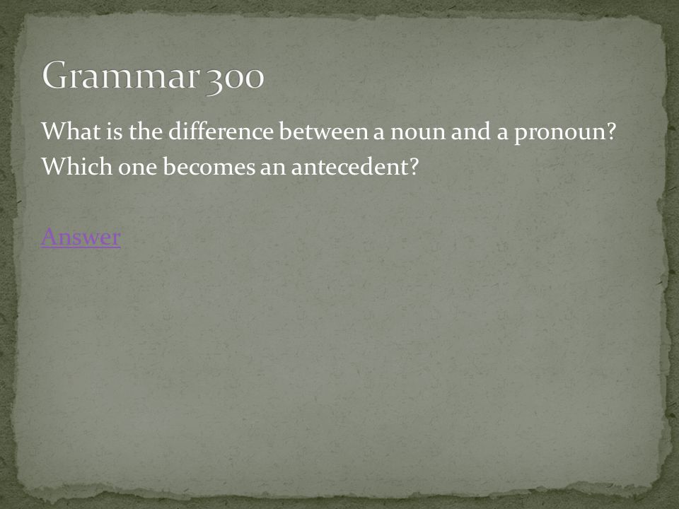 What is the difference between a noun and a pronoun Which one becomes an antecedent Answer